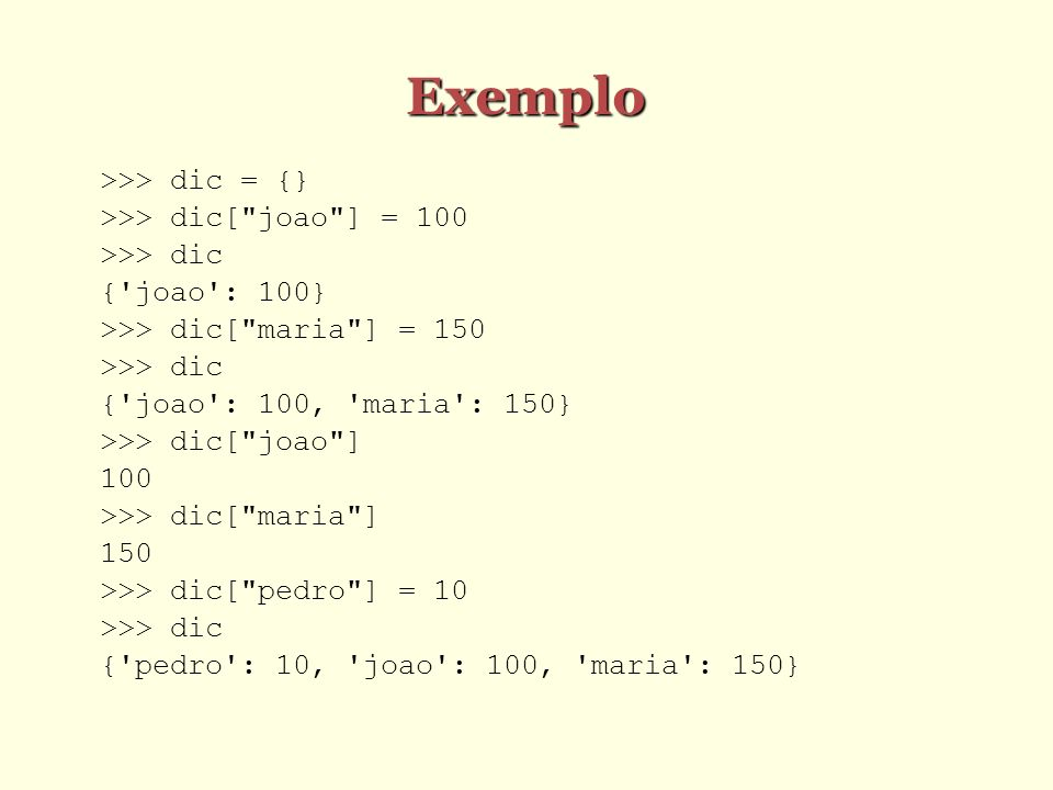 Exemplo >>> dic = {} >>> dic[ joao ] = 100